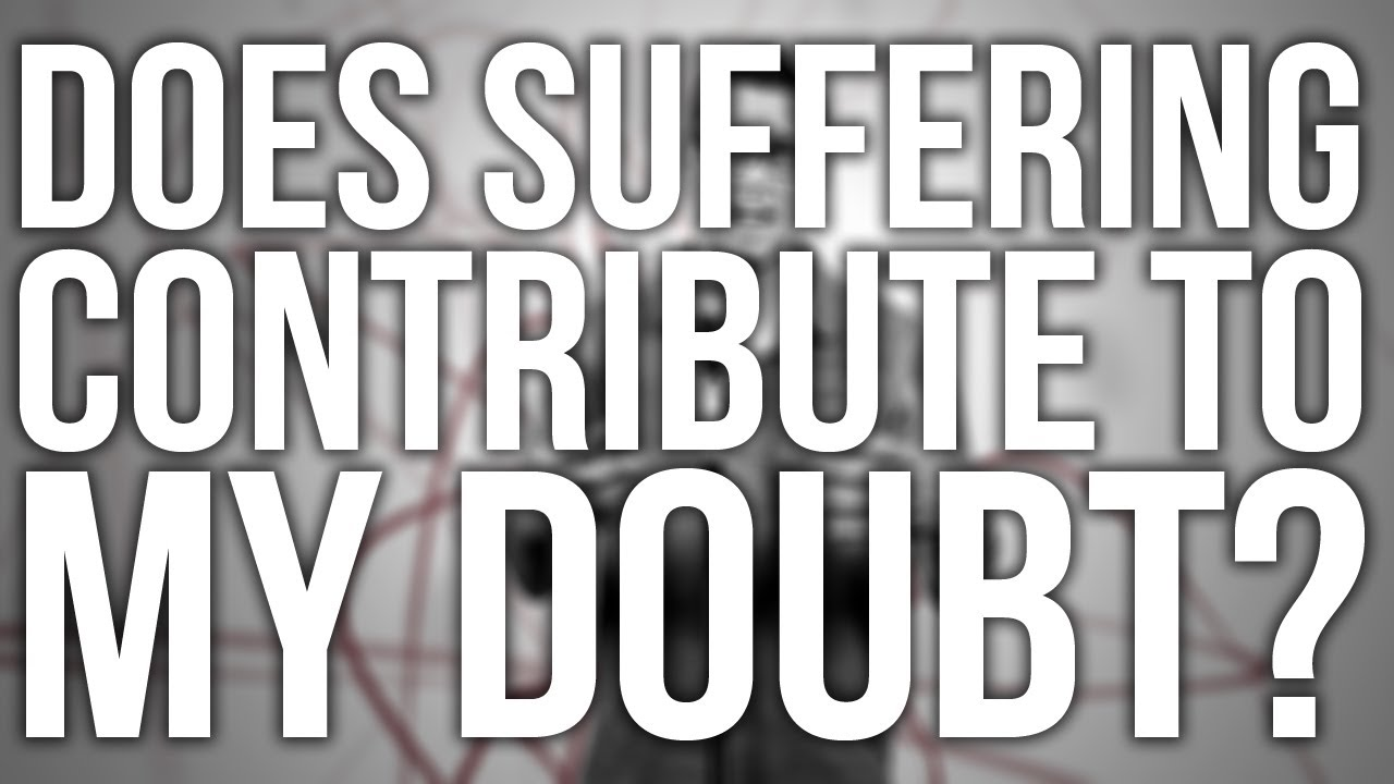 287.-Does-Suffering-Contribute-To-My-Doubt