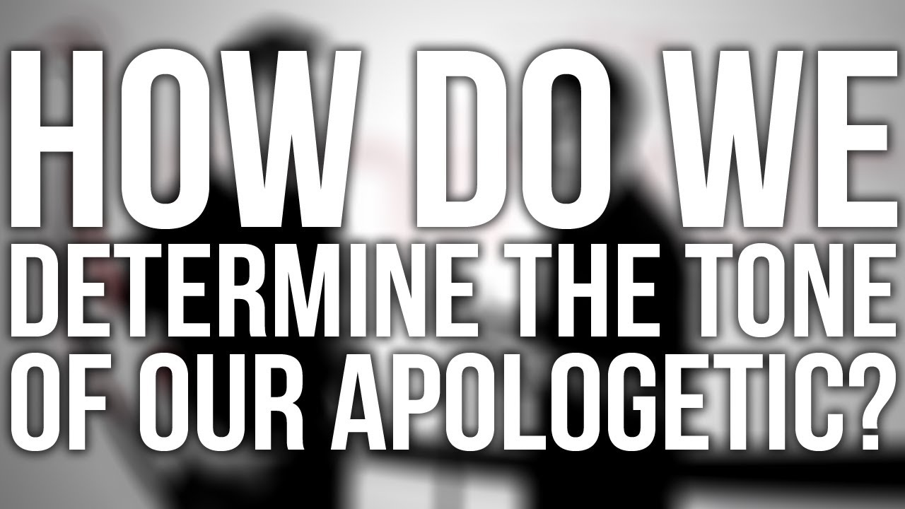 296.-How-Do-We-Determine-The-Tone-Of-Our-Apologetic
