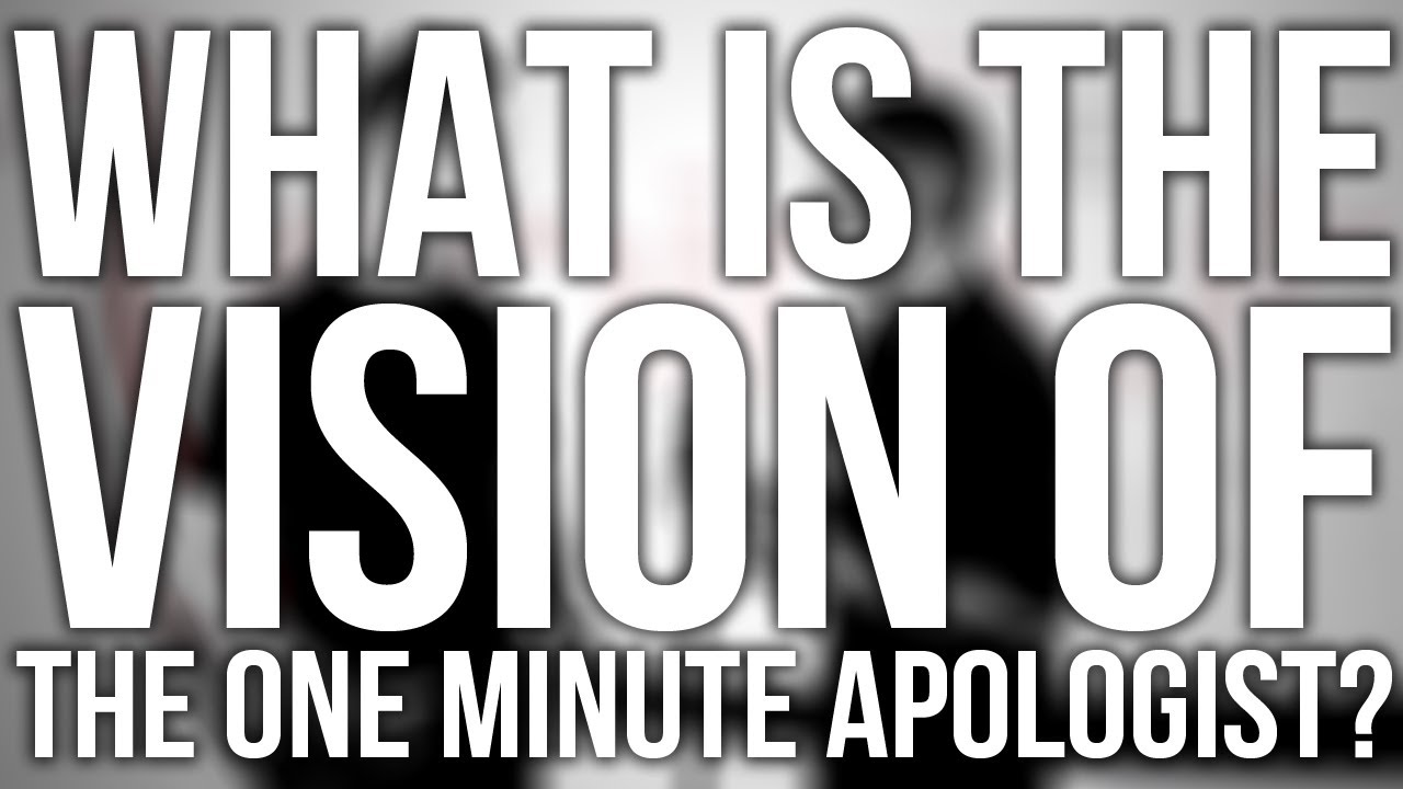297.-What-Is-The-Vision-Of-The-One-Minute-Apologist