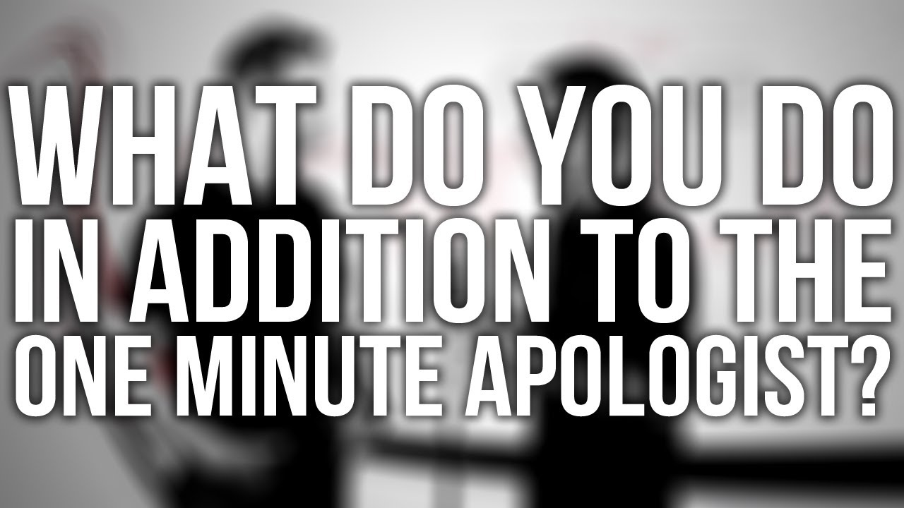 303.-What-Do-You-Do-In-Addition-To-The-One-Minute-Apologist