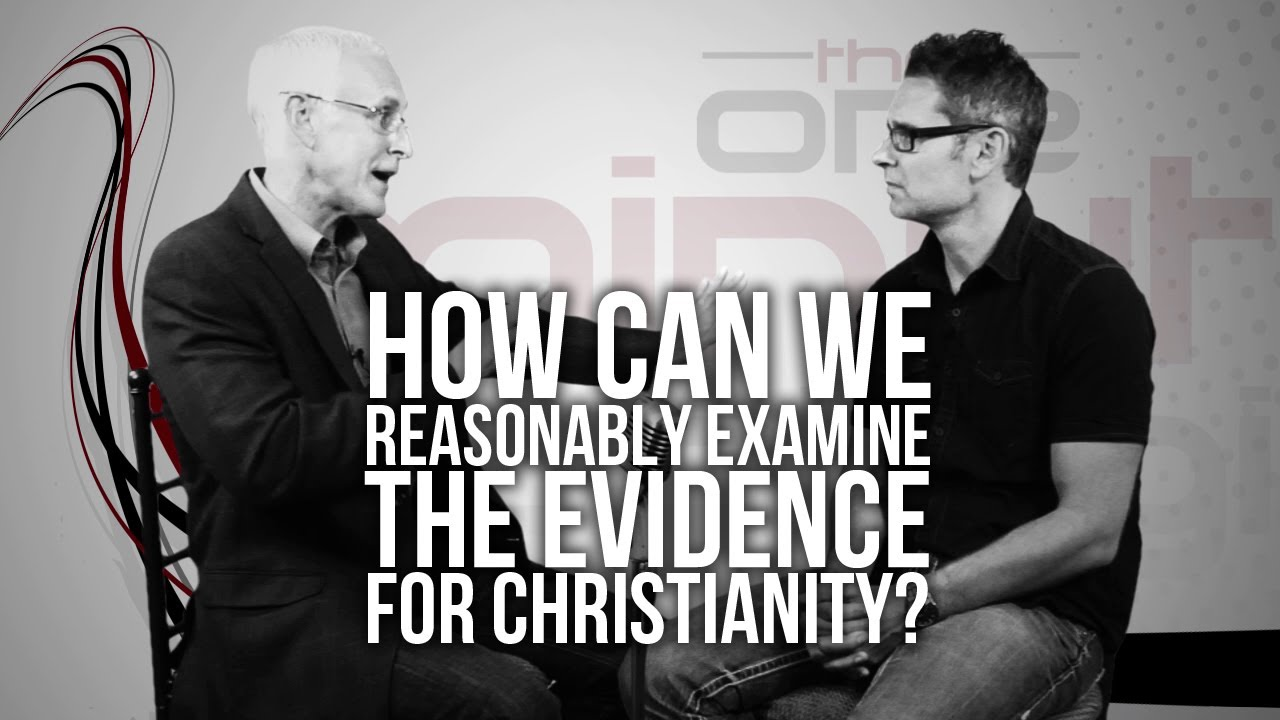 335.-How-Can-We-Reasonably-Examine-The-Evidence-For-Christianity