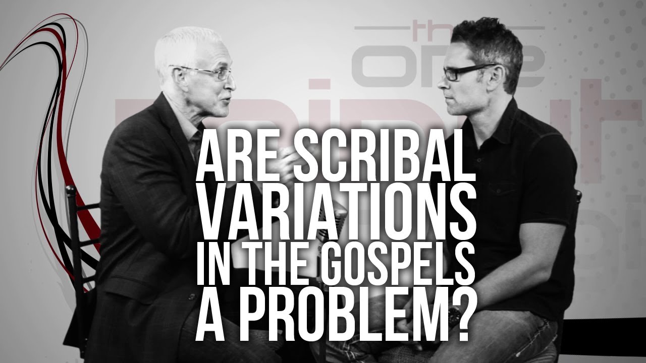 363.-Are-Scribal-Variations-In-The-Gospels-A-Problem