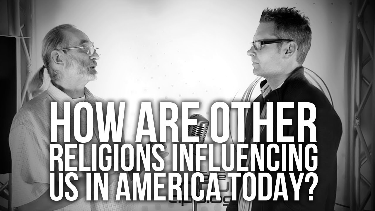 405.-How-Are-Other-Religions-Influencing-Us-In-America-Today