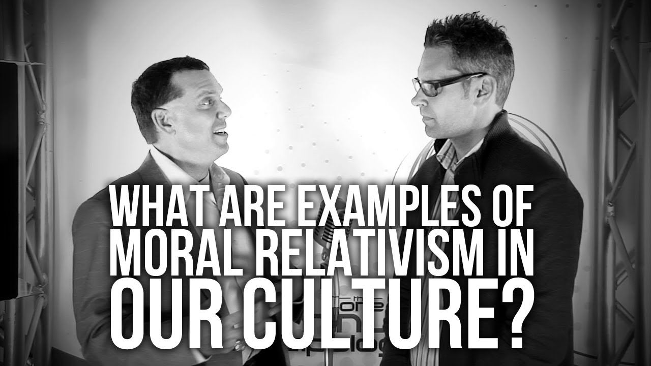 419.-What-Are-Examples-Of-Moral-Relativism-In-Our-Culture