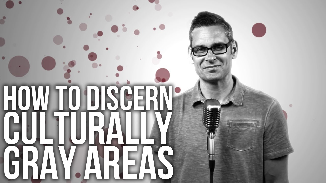 471.-How-To-Discern-Culturally-Gray-Areas