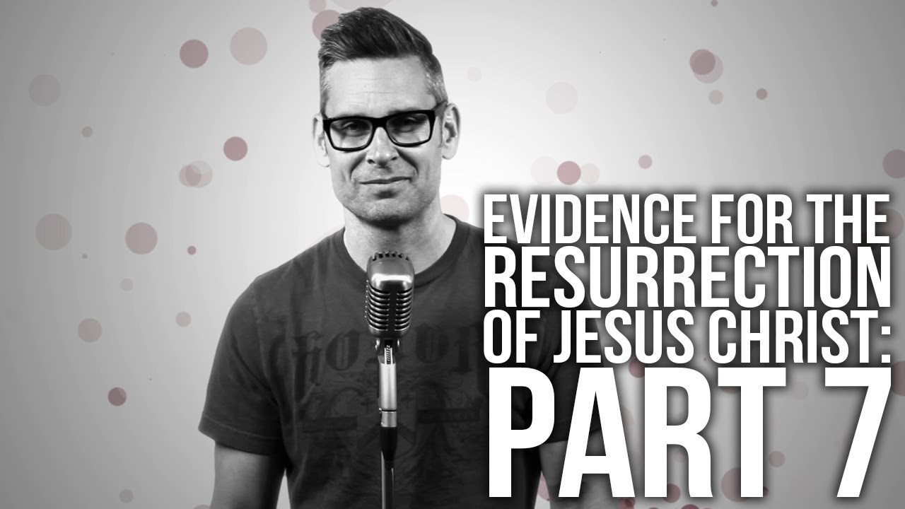 499.-Evidence-For-The-Resurrection-Of-Jesus-Christ-Part-7