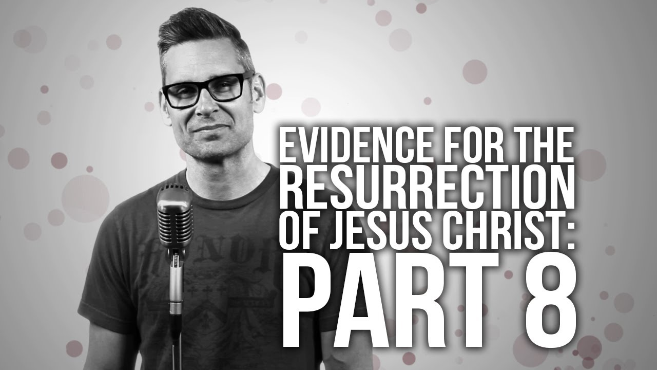 500.-Evidence-For-The-Resurrection-Of-Jesus-Christ-Part-8