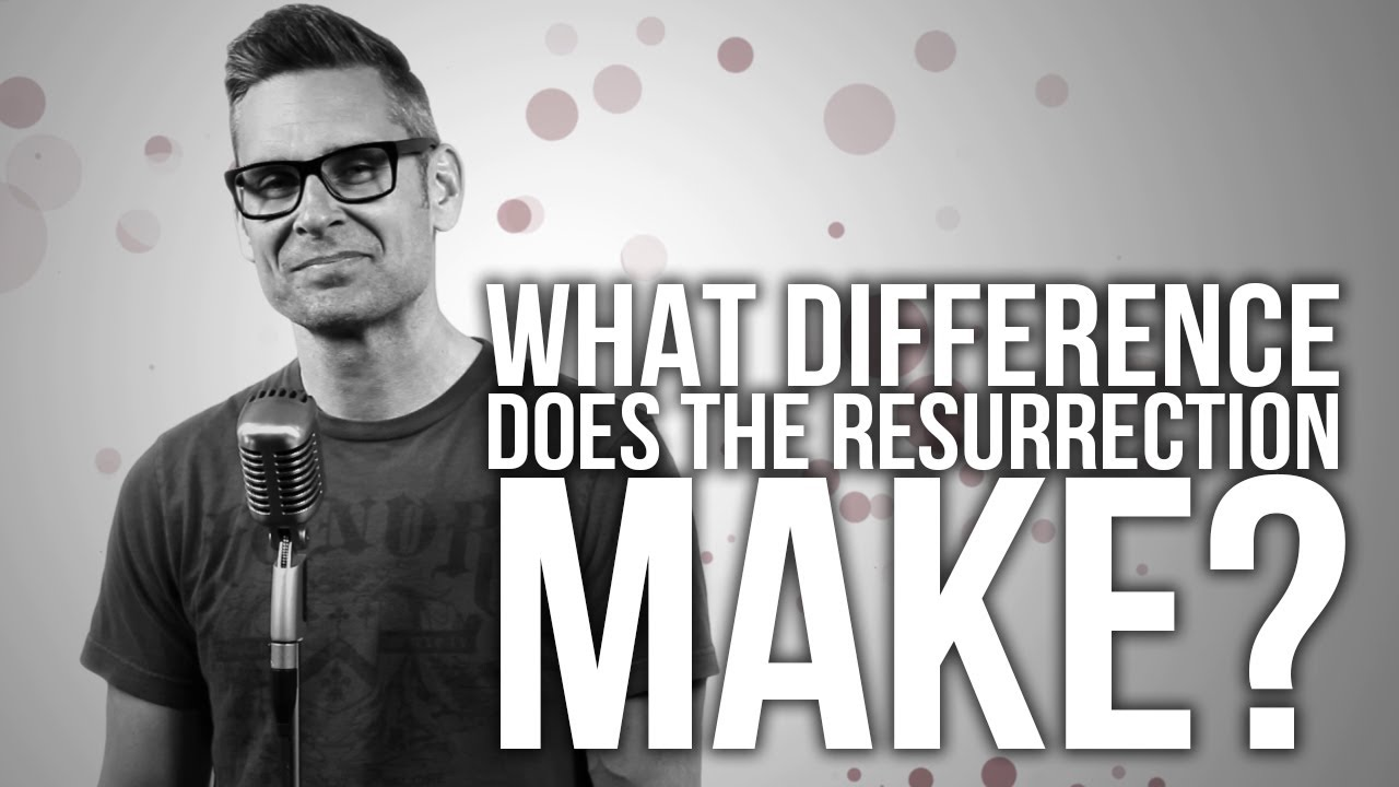 501.-What-Difference-Does-The-Resurrection-Make