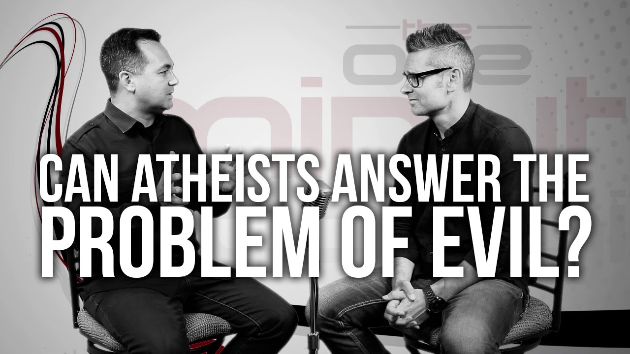 560.-Can-Atheists-Answer-The-Problem-Of-Evil