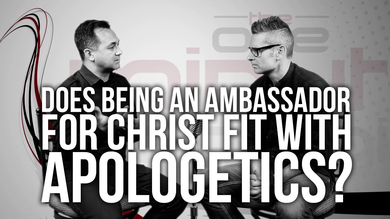 578.-Does-Being-An-Ambassador-For-Christ-Fit-With-Apologetics