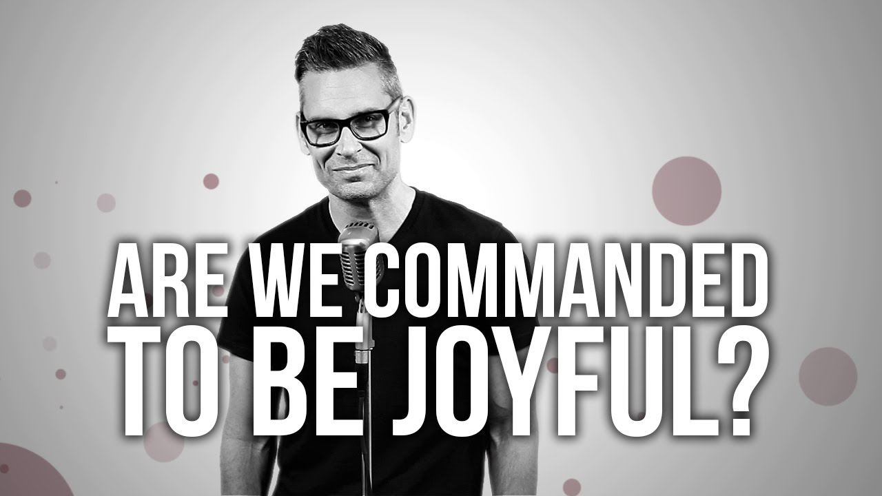 587.-Are-We-Commanded-To-Be-Joyful