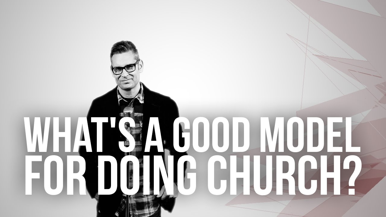 660.-Whats-A-Good-Model-For-Doing-Church