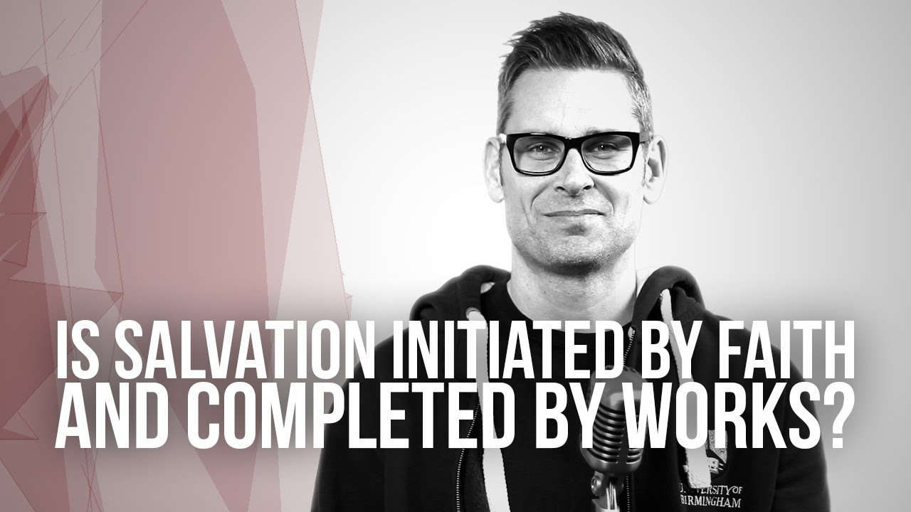 670.-Is-Salvation-Initiated-By-Faith-And-Completed-By-Works