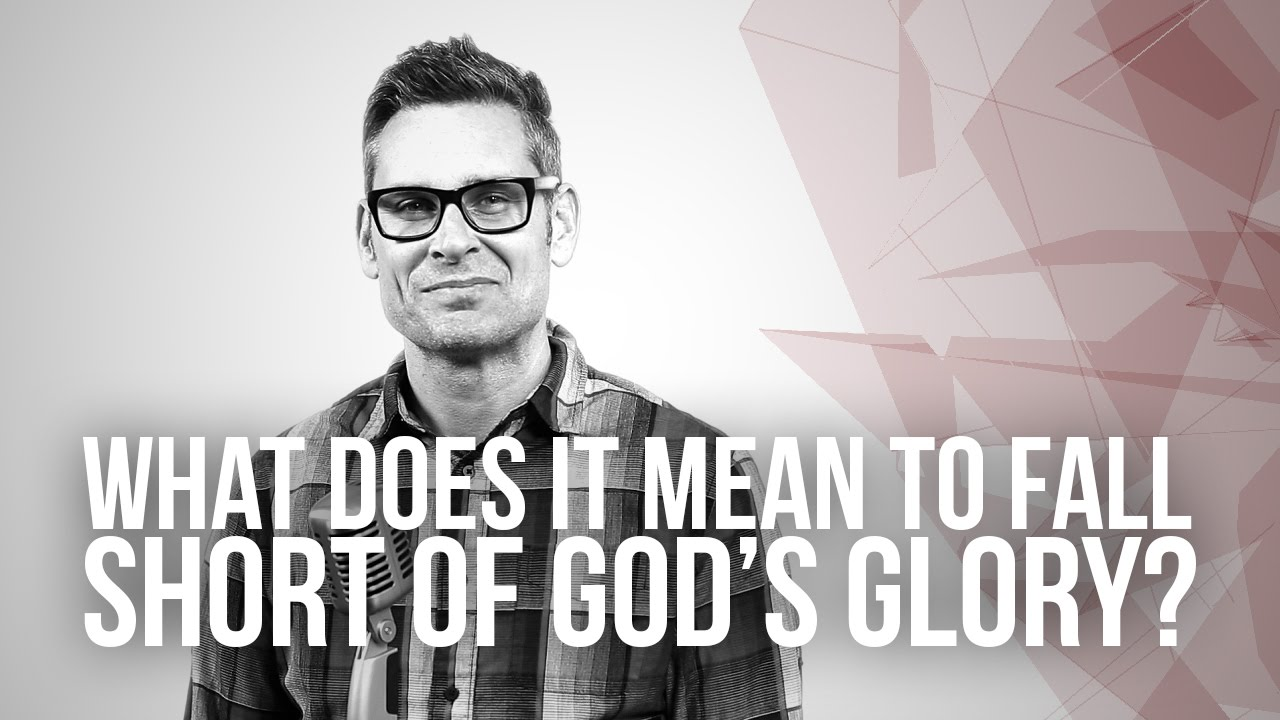 675.-What-Does-It-Mean-To-Fall-Short-Of-Gods-Glory