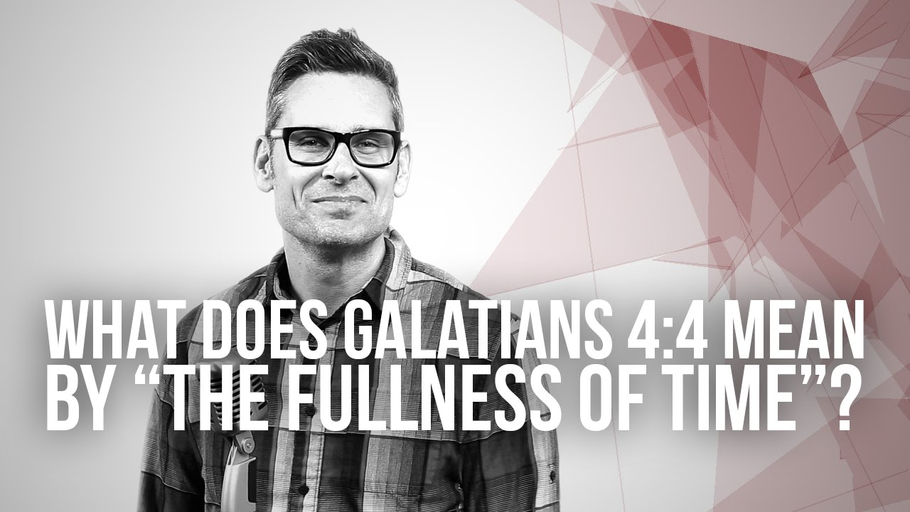 677.-What-Does-Galatians-44-Mean-By-The-Fullness-Of-Time