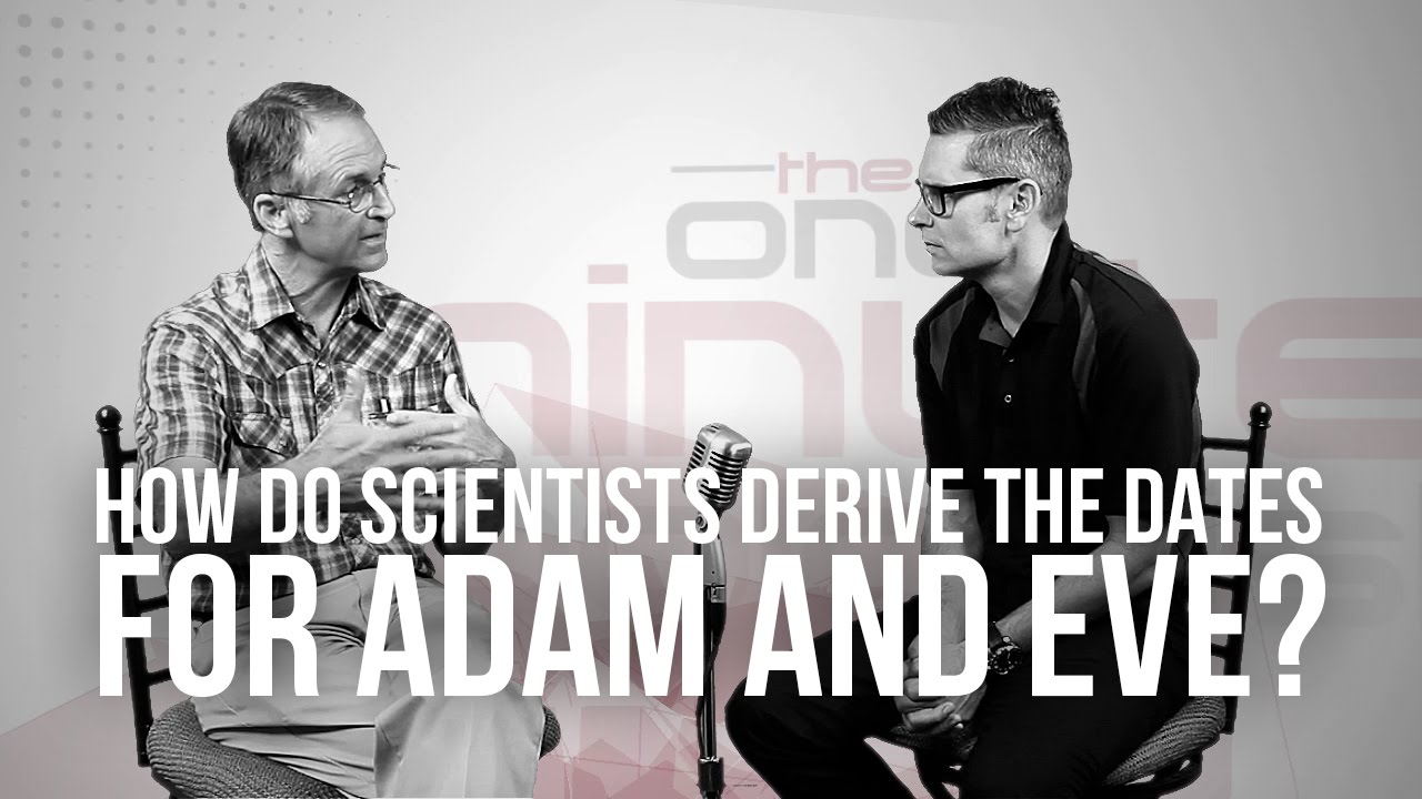 711.-How-Do-Scientists-Derive-The-Dates-For-Adam-And-Eve