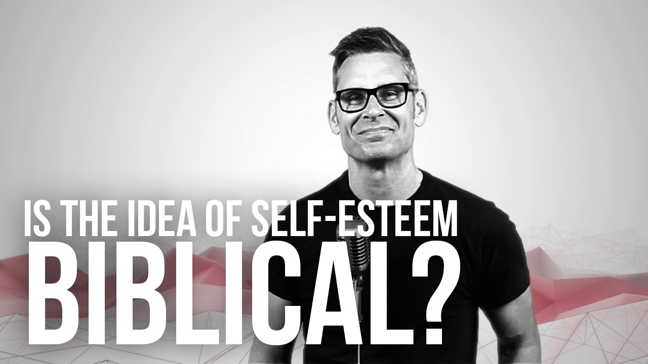 728.-Is-The-Idea-Of-Self-Esteem-Biblical