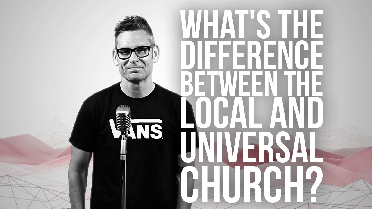 739.-Whats-The-Difference-Between-The-Local-And-Universal-Church
