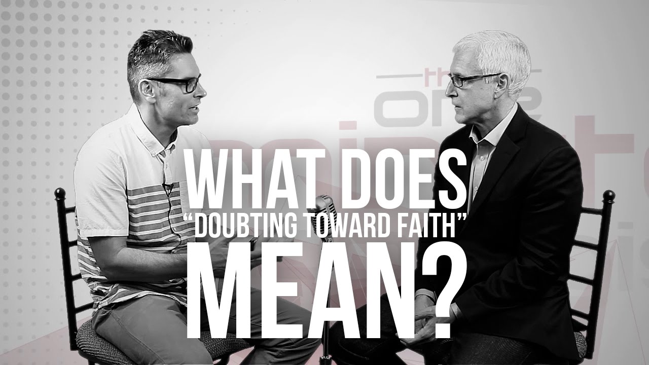 763.-What-Does-Doubting-Toward-Faith-Mean