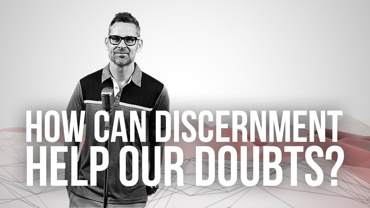 788.-How-Can-Discernment-Help-Our-Doubts