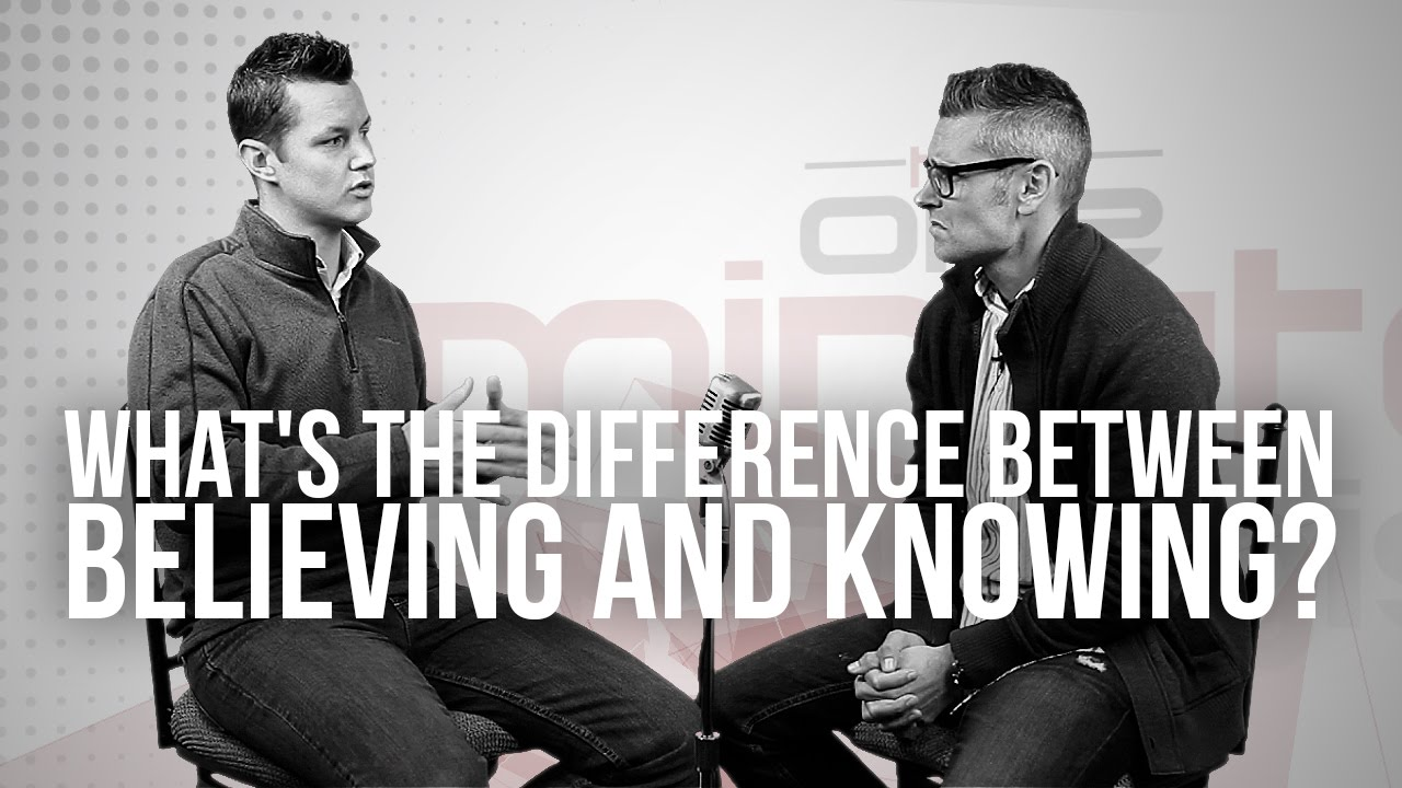 814.-Whats-The-Difference-Between-Believing-And-Knowing
