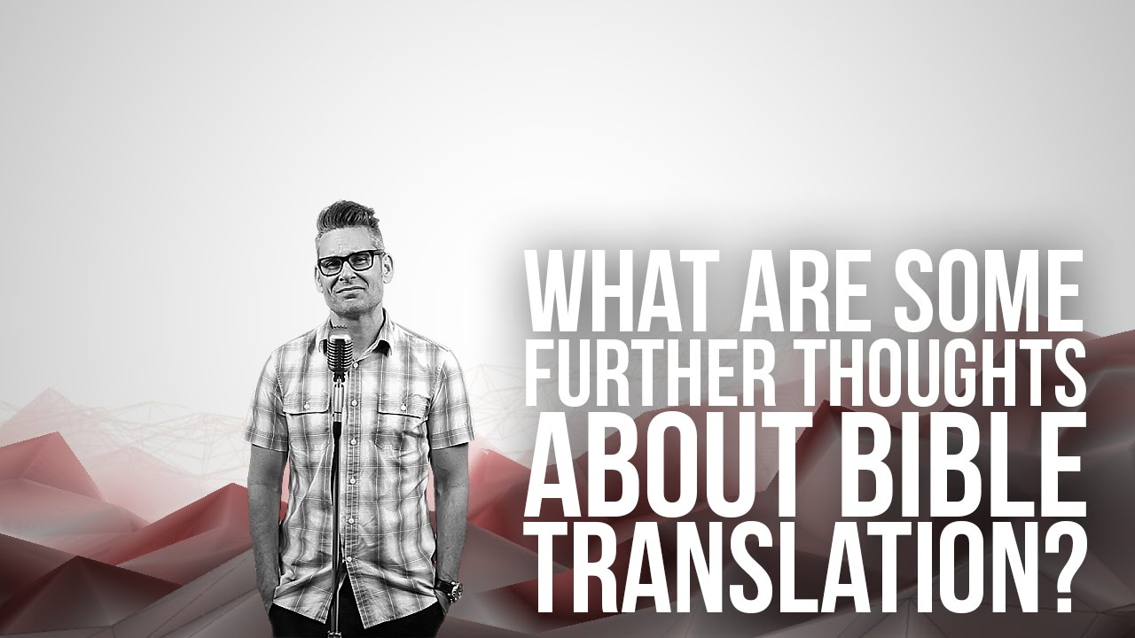 903.-What-Are-Some-Further-Thoughts-About-Bible-Translation