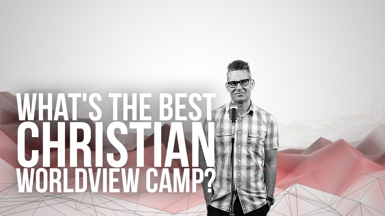 907.-Whats-The-Best-Christian-Worldview-Camp