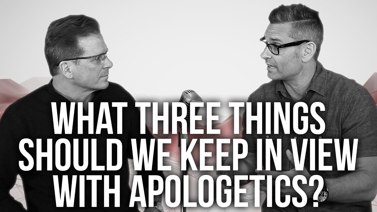 980.-What-Three-Things-Should-We-Keep-In-View-With-Apologetics