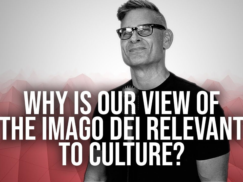 1023.-Why-Is-Our-View-Of-The-Imago-Dei-Relevant-To-Culture-Bobby-Conway